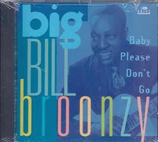 Broonzy, Big Bill - Baby Please Don't Go