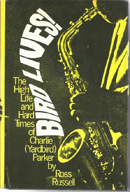 Bird Lives! High Life And Hard Times Of Charlie Parker
