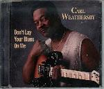 Weathersby,Carl Don't+Lay+Your+Blues+On+Me CD